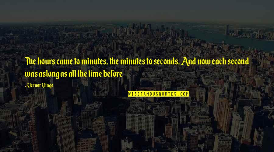 Long Hours Quotes By Vernor Vinge: The hours came to minutes, the minutes to