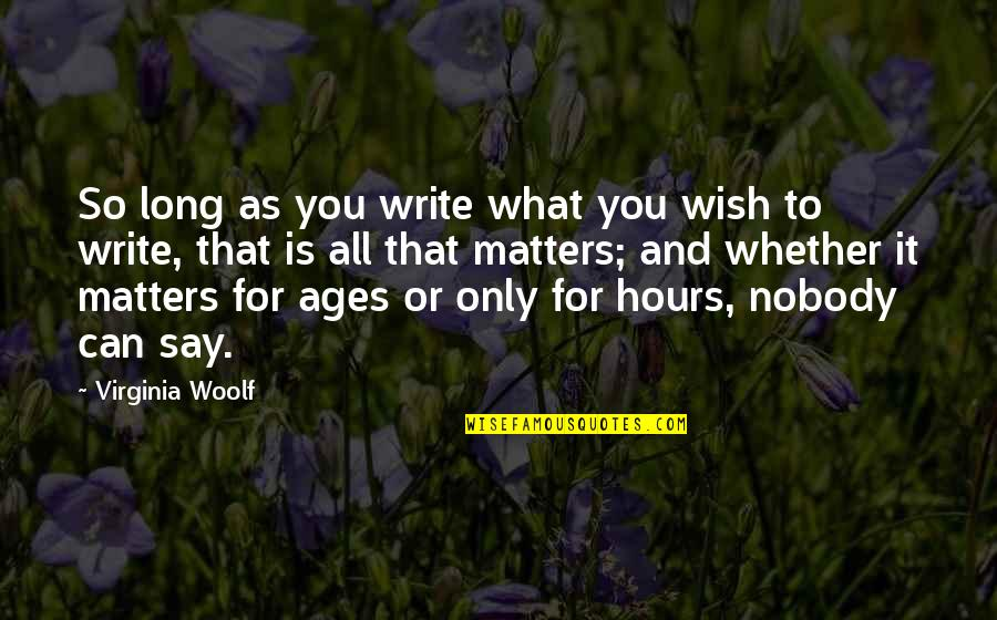 Long Hours Quotes By Virginia Woolf: So long as you write what you wish