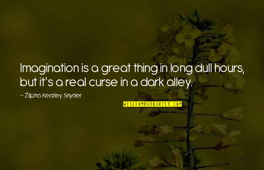 Long Hours Quotes By Zilpha Keatley Snyder: Imagination is a great thing in long dull