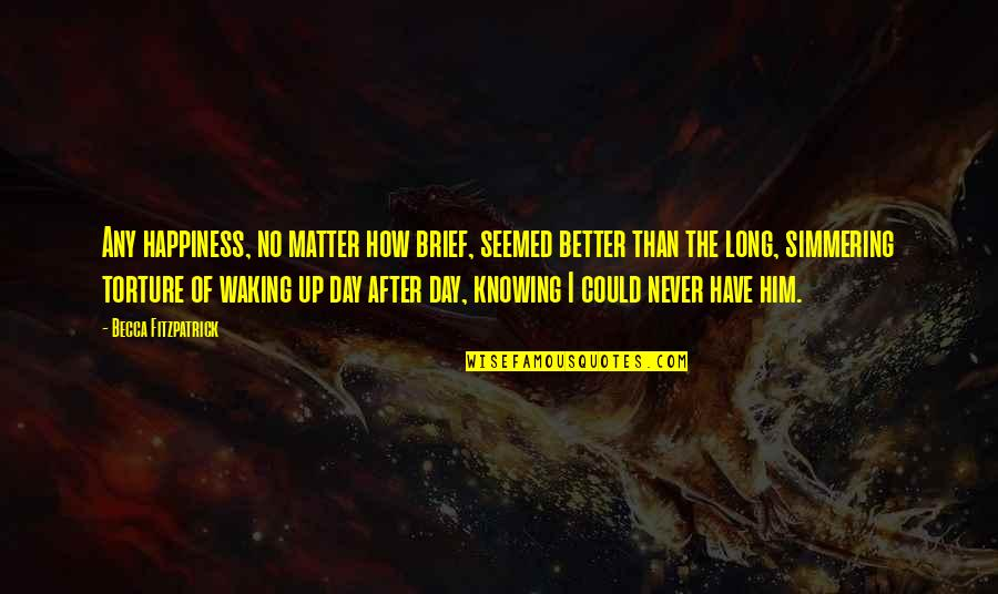 Long I Love Him Quotes By Becca Fitzpatrick: Any happiness, no matter how brief, seemed better