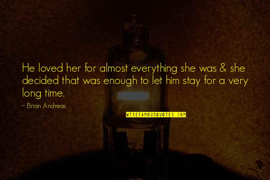 Long I Love Him Quotes By Brian Andreas: He loved her for almost everything she was