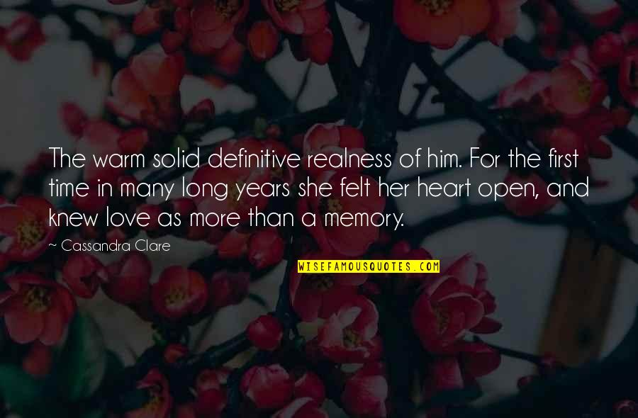 Long I Love Him Quotes By Cassandra Clare: The warm solid definitive realness of him. For