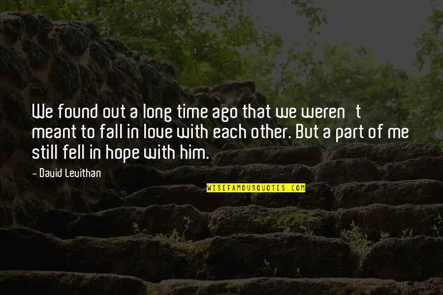 Long I Love Him Quotes By David Levithan: We found out a long time ago that