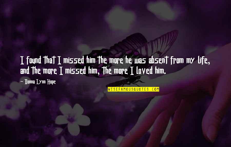 Long I Love Him Quotes By Donna Lynn Hope: I found that I missed him the more