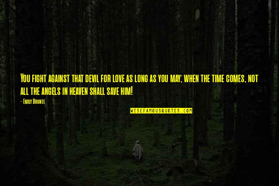 Long I Love Him Quotes By Emily Bronte: You fight against that devil for love as