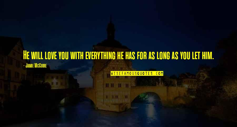 Long I Love Him Quotes By Jamie McGuire: He will love you with everything he has