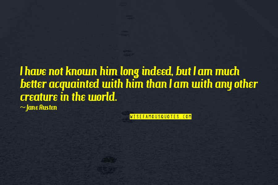Long I Love Him Quotes By Jane Austen: I have not known him long indeed, but