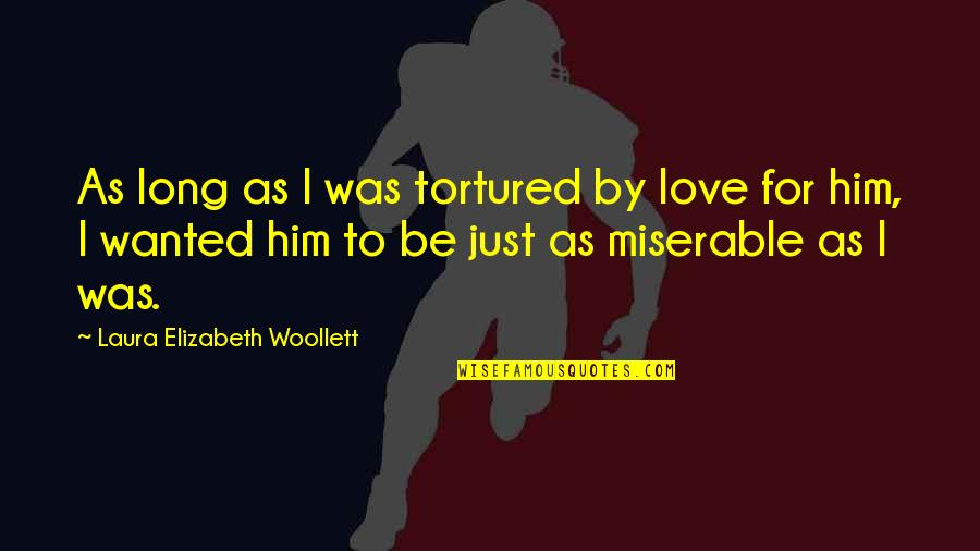 Long I Love Him Quotes By Laura Elizabeth Woollett: As long as I was tortured by love