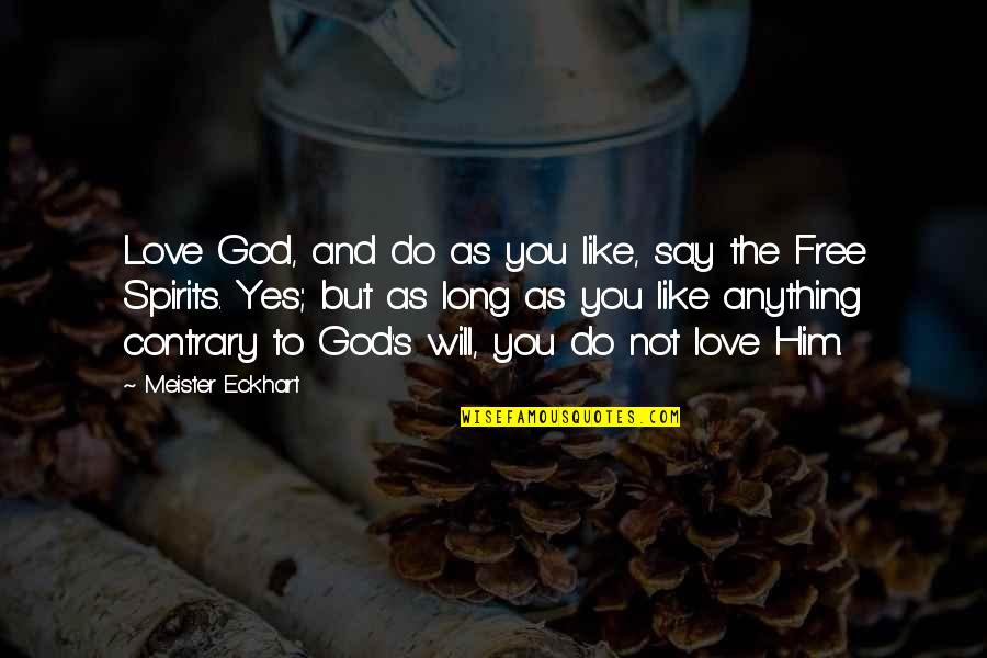 Long I Love Him Quotes By Meister Eckhart: Love God, and do as you like, say