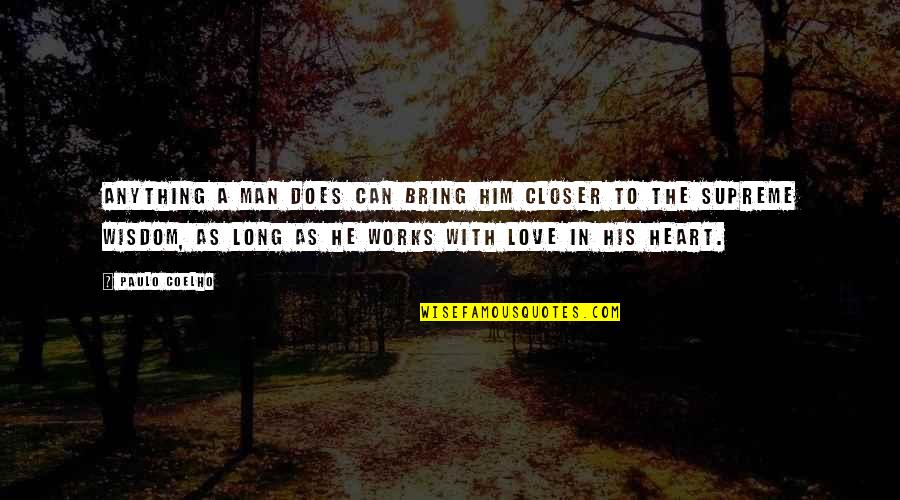 Long I Love Him Quotes By Paulo Coelho: Anything a man does can bring him closer