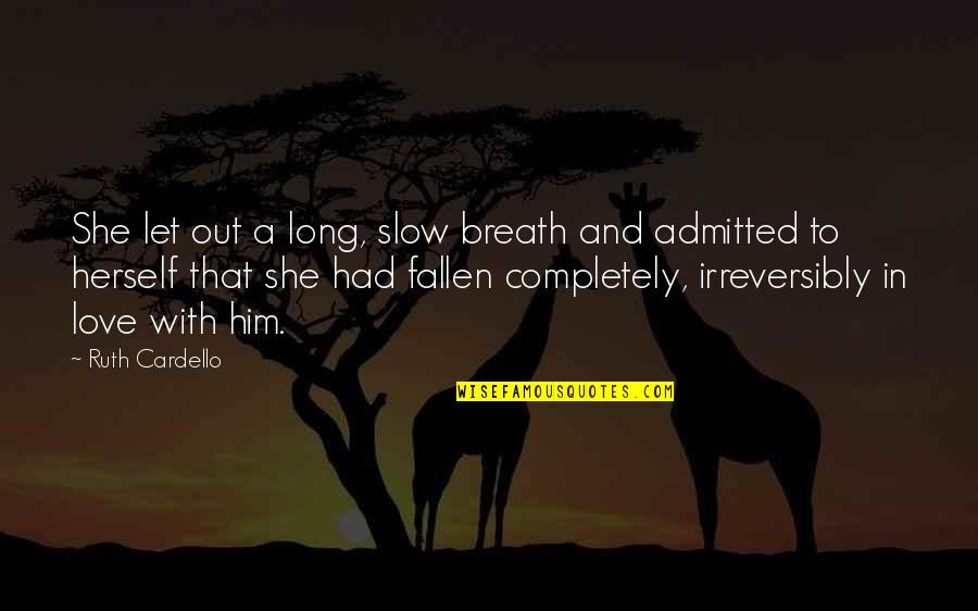 Long I Love Him Quotes By Ruth Cardello: She let out a long, slow breath and