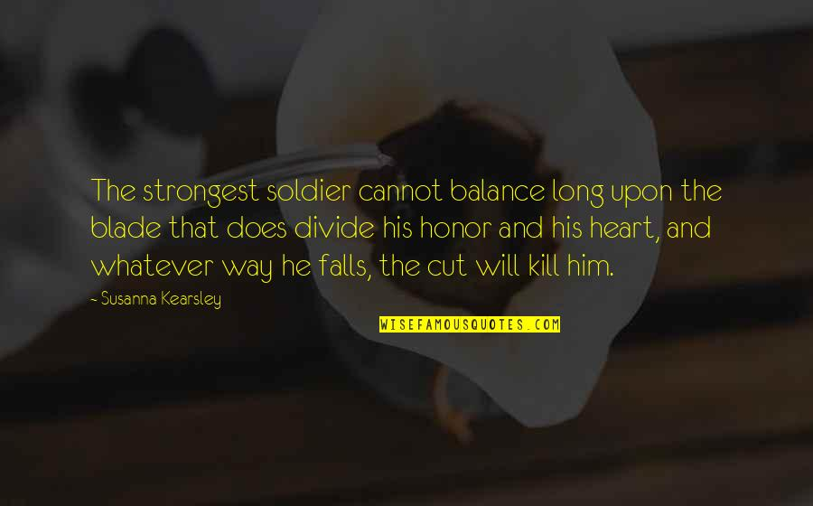 Long I Love Him Quotes By Susanna Kearsley: The strongest soldier cannot balance long upon the
