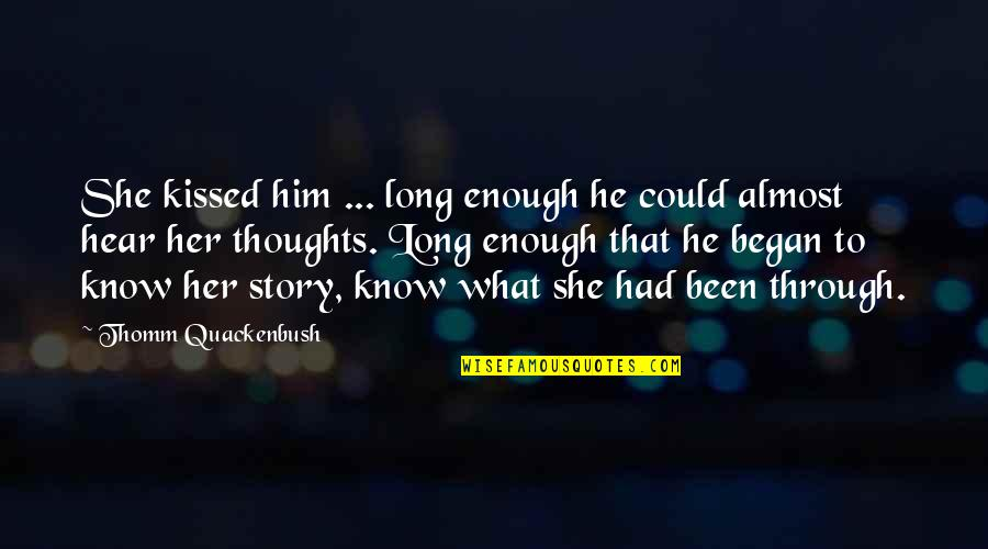 Long I Love Him Quotes By Thomm Quackenbush: She kissed him ... long enough he could