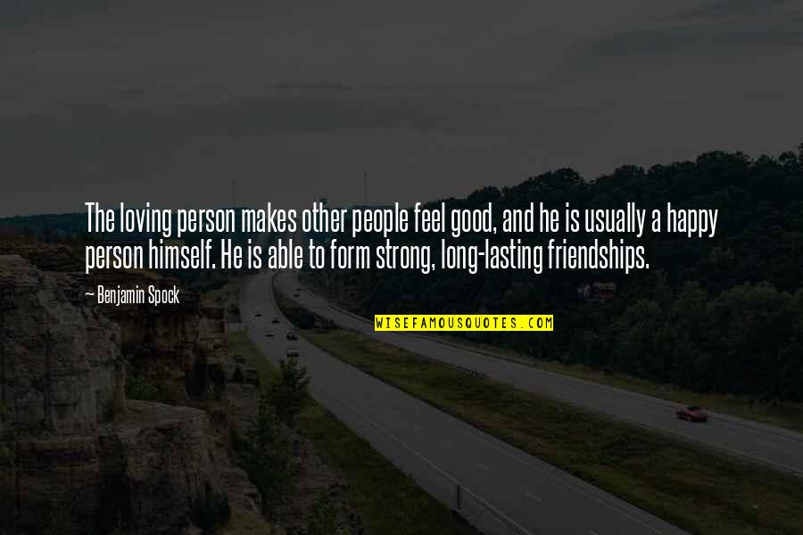 Long Lasting Friendships Quotes By Benjamin Spock: The loving person makes other people feel good,