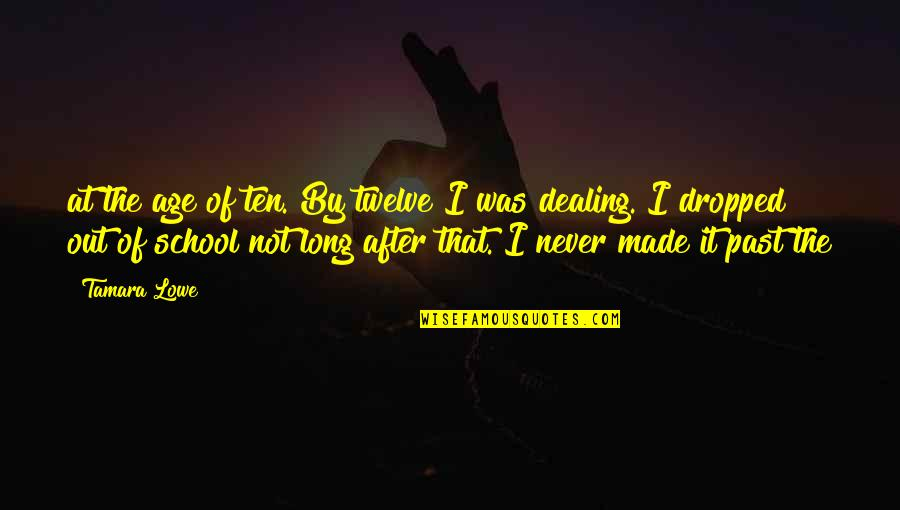 Long Long After School Quotes By Tamara Lowe: at the age of ten. By twelve I