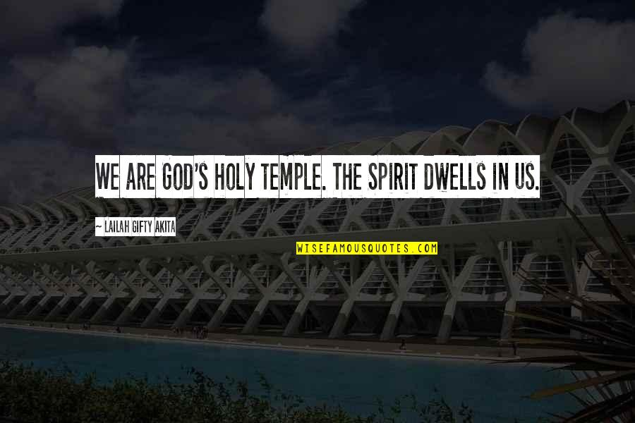 Long Lost Father Quotes By Lailah Gifty Akita: We are God's holy temple. The Spirit dwells