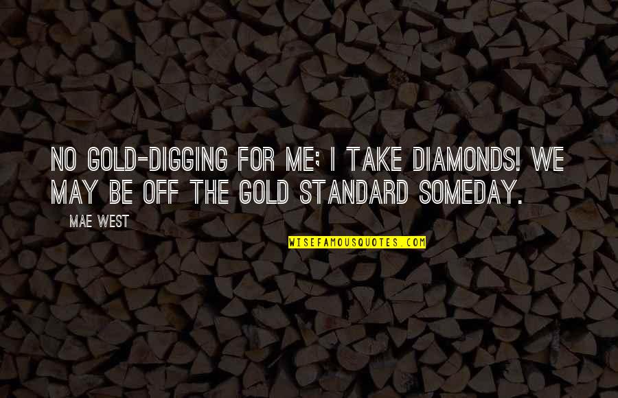 Long Lost Father Quotes By Mae West: No gold-digging for me; I take diamonds! We