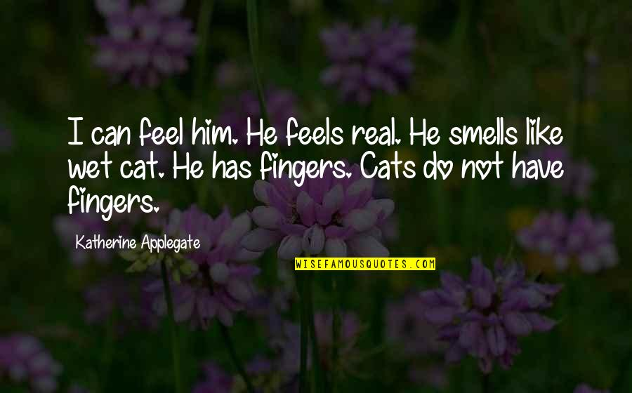 Long Lost Relative Quotes By Katherine Applegate: I can feel him. He feels real. He