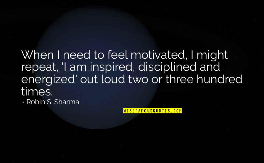 Long Lost Relative Quotes By Robin S. Sharma: When I need to feel motivated, I might
