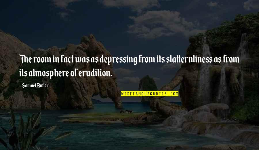 Long Lost Relative Quotes By Samuel Butler: The room in fact was as depressing from