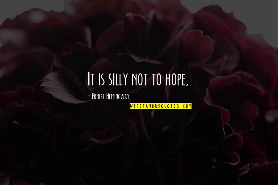 Long Race Horse Quotes By Ernest Hemingway,: It is silly not to hope,