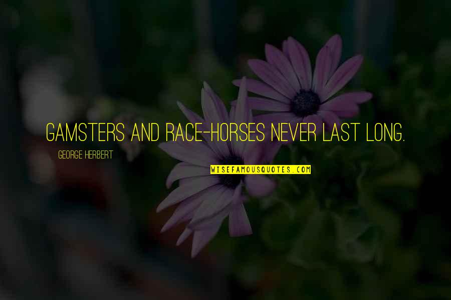 Long Race Horse Quotes By George Herbert: Gamsters and race-horses never last long.