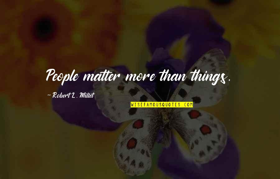 Long Race Horse Quotes By Robert L. Millet: People matter more than things.
