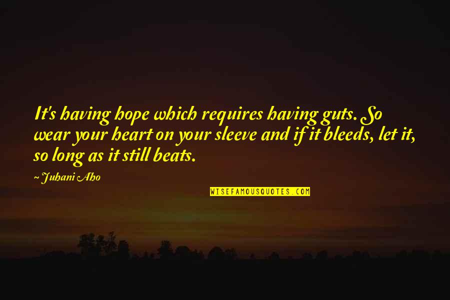 Long Sleeve Quotes By Juhani Aho: It's having hope which requires having guts. So