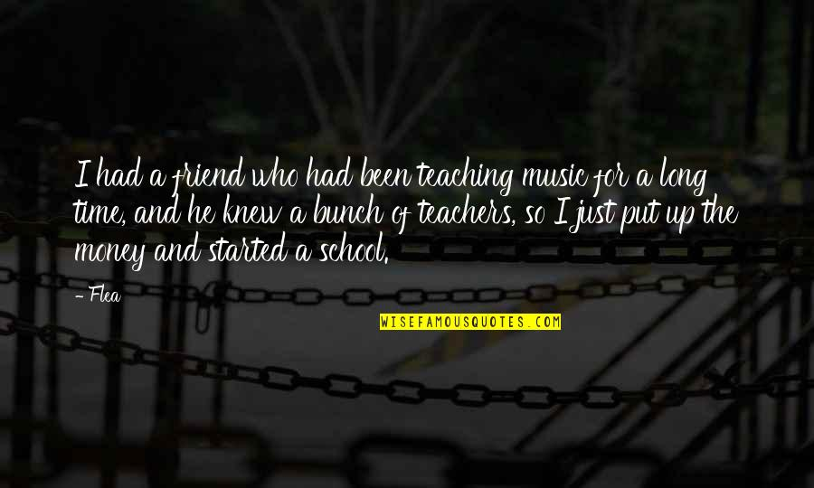 Long Time Best Friend Quotes By Flea: I had a friend who had been teaching