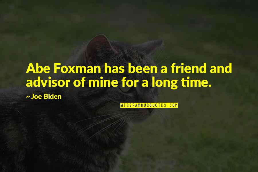 Long Time Best Friend Quotes By Joe Biden: Abe Foxman has been a friend and advisor