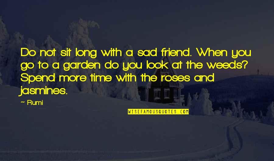 Long Time Best Friend Quotes By Rumi: Do not sit long with a sad friend.