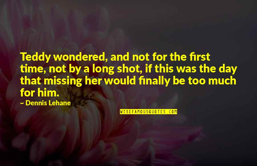 Long Time Missing Quotes By Dennis Lehane: Teddy wondered, and not for the first time,