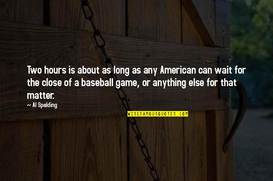 Long Wait Is Over Quotes By Al Spalding: Two hours is about as long as any