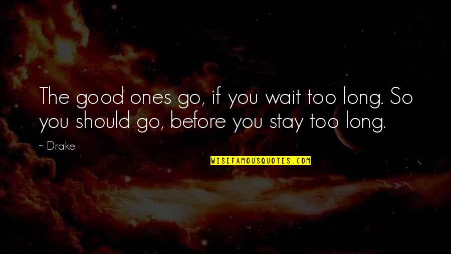 Long Wait Is Over Quotes By Drake: The good ones go, if you wait too