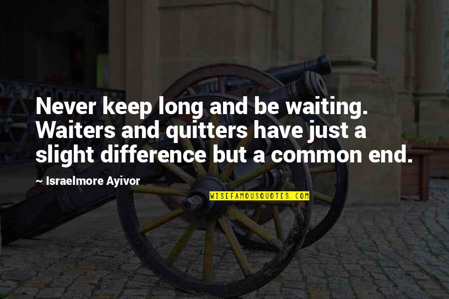 Long Wait Is Over Quotes By Israelmore Ayivor: Never keep long and be waiting. Waiters and