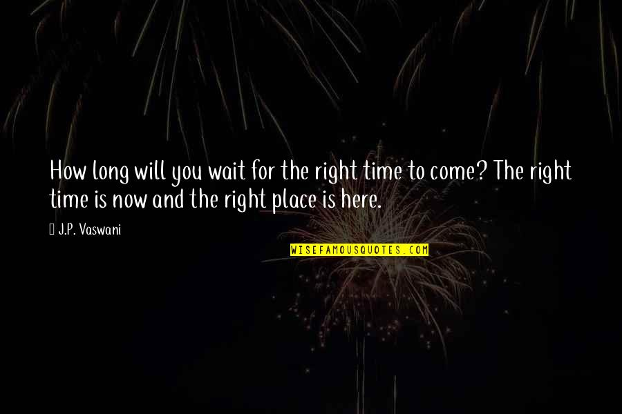 Long Wait Is Over Quotes By J.P. Vaswani: How long will you wait for the right