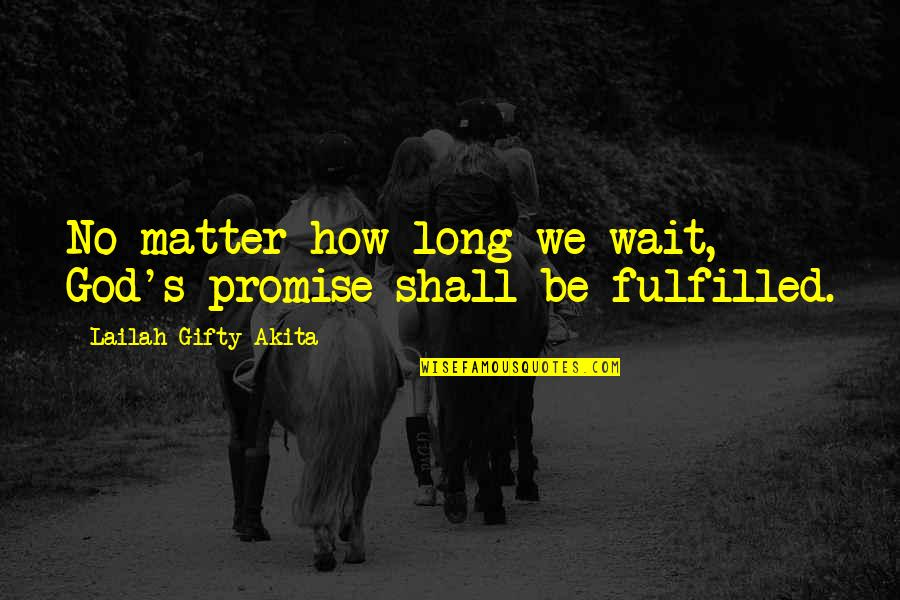 Long Wait Is Over Quotes By Lailah Gifty Akita: No matter how long we wait, God's promise
