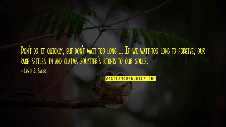 Long Wait Is Over Quotes By Lewis B. Smedes: Don't do it quickly, but don't wait too