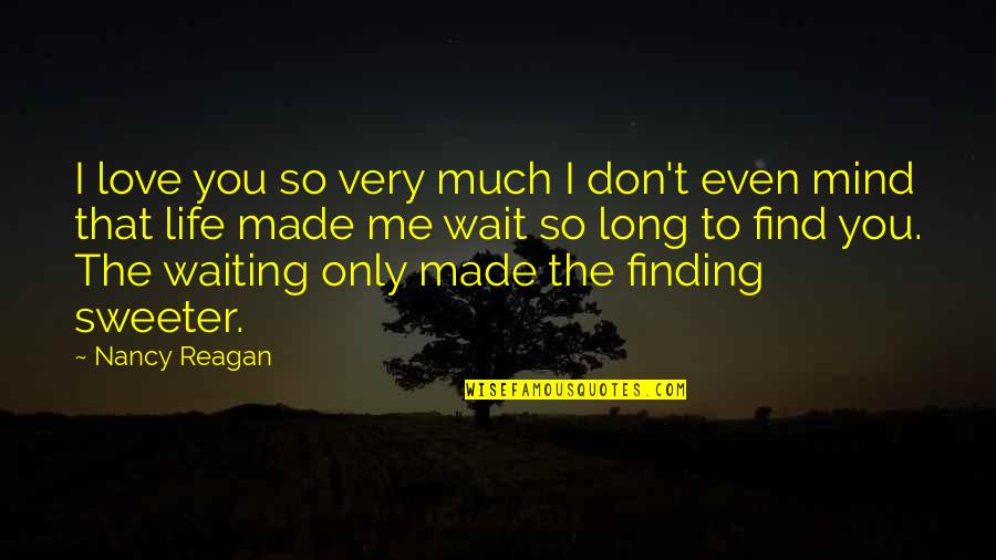Long Wait Is Over Quotes By Nancy Reagan: I love you so very much I don't