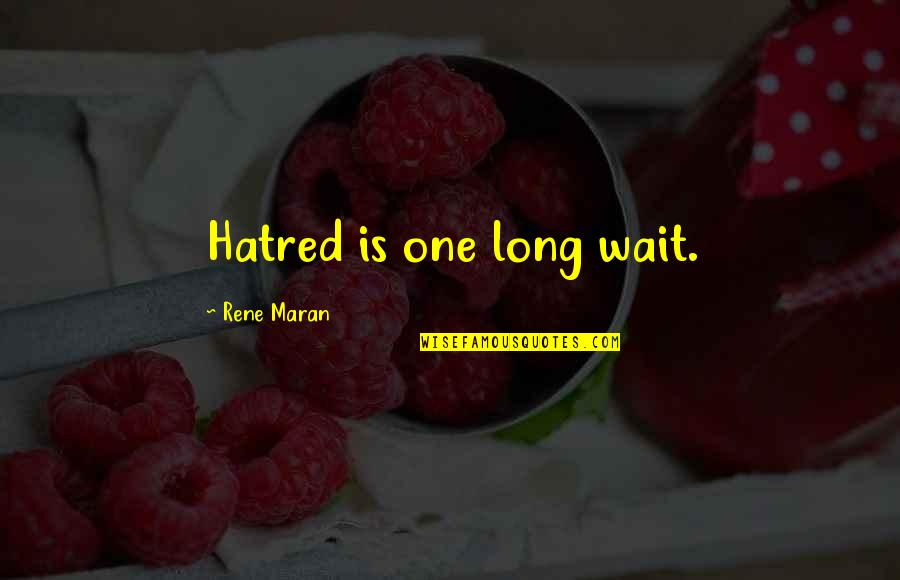 Long Wait Is Over Quotes By Rene Maran: Hatred is one long wait.