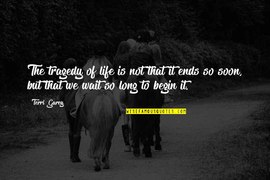 Long Wait Is Over Quotes By Terri Garey: The tragedy of life is not that it