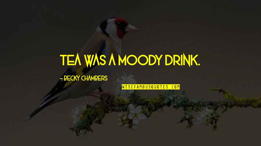 Long Year Friendship Quotes By Becky Chambers: Tea was a moody drink.