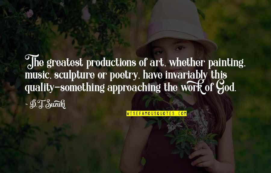 Long Year Friendship Quotes By D.T. Suzuki: The greatest productions of art, whether painting, music,