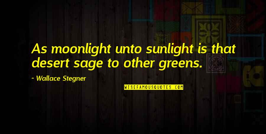 Long Year Friendship Quotes By Wallace Stegner: As moonlight unto sunlight is that desert sage