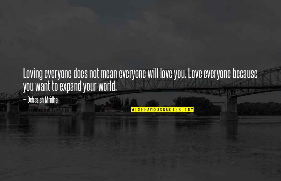 Longbow Quotes By Debasish Mridha: Loving everyone does not mean everyone will love