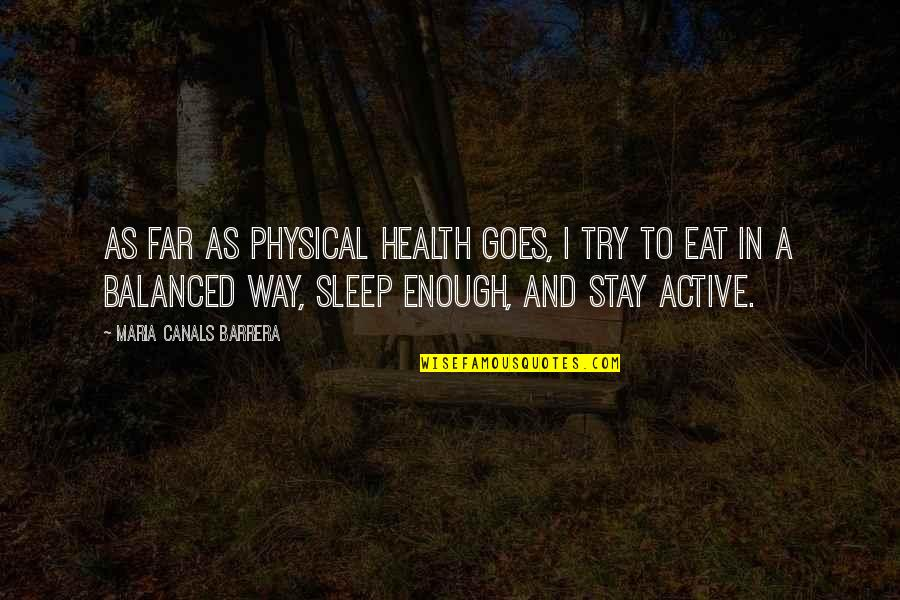 Longbow Quotes By Maria Canals Barrera: As far as physical health goes, I try