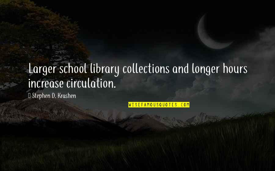 Longer School Hours Quotes By Stephen D. Krashen: Larger school library collections and longer hours increase