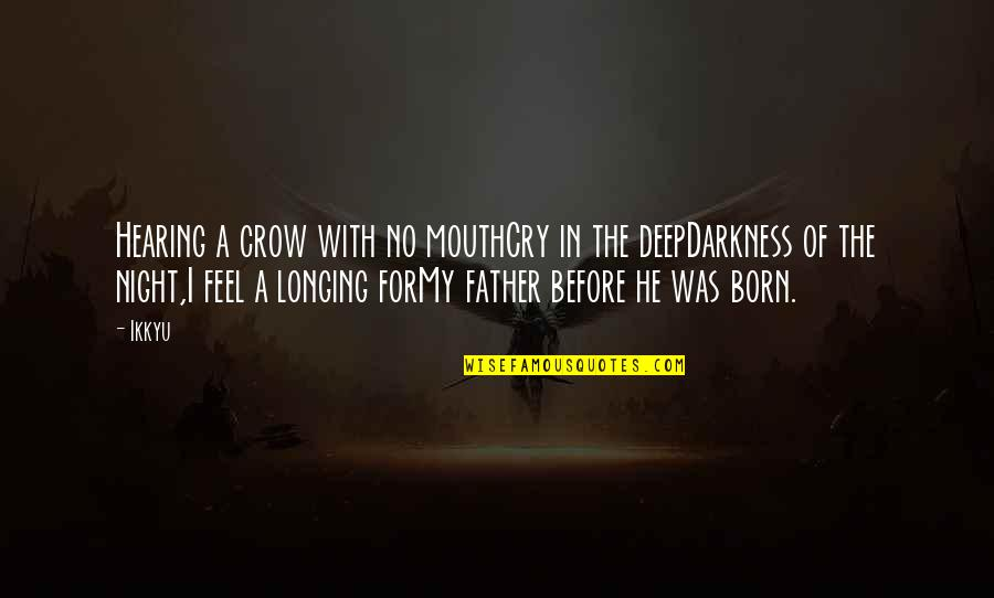Longing For Father Quotes By Ikkyu: Hearing a crow with no mouthCry in the