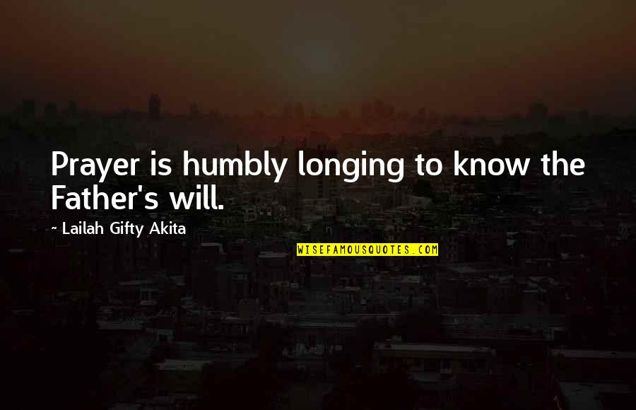 Longing For Father Quotes By Lailah Gifty Akita: Prayer is humbly longing to know the Father's