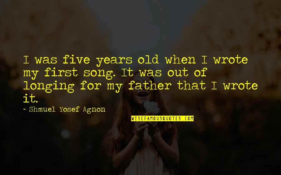 Longing For Father Quotes By Shmuel Yosef Agnon: I was five years old when I wrote